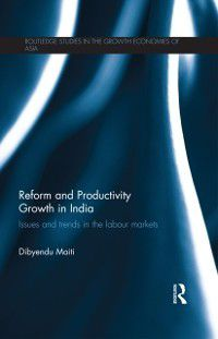 Routledge Studies in the Growth Economies of Asia: Reform and Productivity Growth in India, Dibyendu Maiti