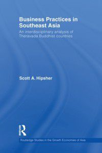 Routledge Studies in the Growth Economies of Asia: Business Practices in Southeast Asia, Scott A. Hipsher
