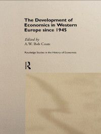 Routledge Studies in the History of Economics: Development of Economics in Western Europe Since 1945