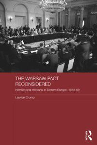 Routledge Studies in the History of Russia and Eastern Europe: Warsaw Pact Reconsidered, Laurien Crump