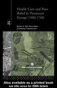Routledge Studies in the Social History of Medicine: Health Care and Poor Relief in Protestant Europe 1500-1700