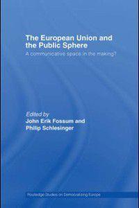 Routledge Studies on Democratising Europe: European Union and the Public Sphere