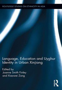 Routledge Studies on Ethnicity in Asia: Language, Education and Uyghur Identity in Urban Xinjiang