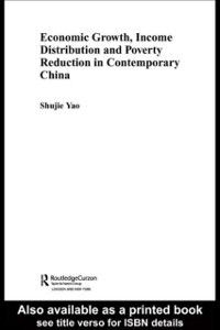 Routledge Studies on the Chinese Economy: Economic Growth, Income Distribution and Poverty Reduction in Contemporary China, Shujie Yao
