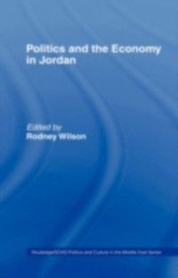 RoutledgeCurzon/SOAS series on Politics and Culture in the Middle East: Politics and Economy in Jordan