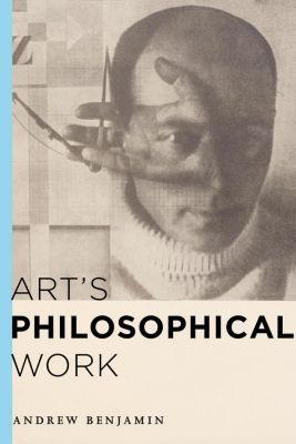Rowman & Littlefield International: Art's Philosophical Work, Andrew Benjamin