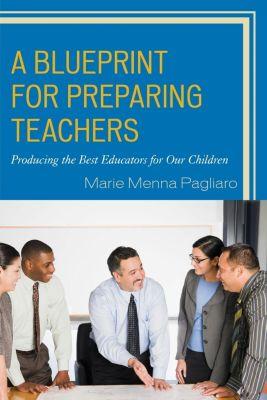 Rowman & Littlefield Publishers: A Blueprint for Preparing Teachers, Marie Menna Pagliaro
