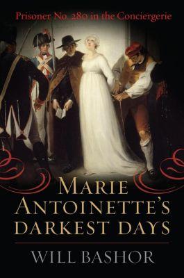 Rowman & Littlefield Publishers: Marie Antoinette's Darkest Days, Will Bashor