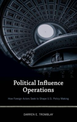 Rowman & Littlefield Publishers: Political Influence Operations, Darren E. Tromblay