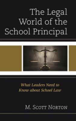 Rowman & Littlefield Publishers: The Legal World of the School Principal, M. Scott Norton
