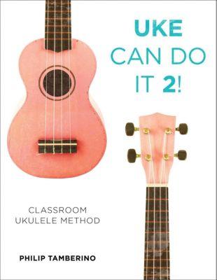 Rowman & Littlefield Publishers: Uke Can Do It 2!, Philip Tamberino