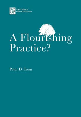 Royal College of General Practitioners: A Flourishing Practice?, Dr Peter Toon
