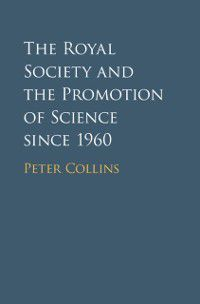 Royal Society and the Promotion of Science since 1960, Peter Collins