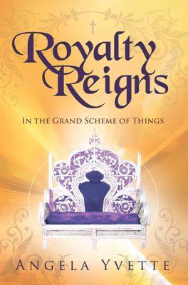 Royalty Reigns, Angela Yvette