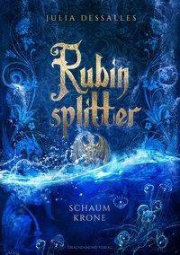 Rubinsplitter - Schaumkrone - Julia Dessalles  