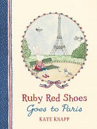 Ruby Red Shoes: Ruby Red Shoes Goes to Paris, Kate Knapp