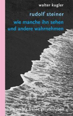 Rudolf Steiner, Walter Kugler