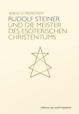 Rudolf Steiner und die Meister des esoterischen Christentums, Sergej O. Prokofieff