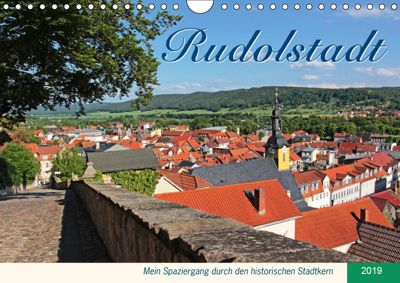 Rudolstadt - Mein Spaziergang durch den historischen Stadtkern (Wandkalender 2019 DIN A4 quer), Jana Thiem-Eberitsch