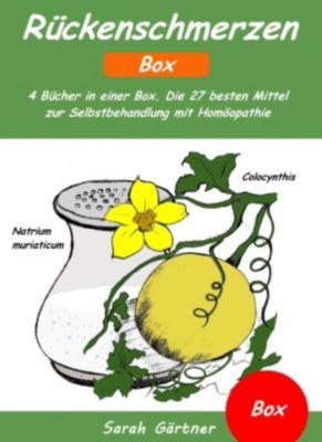 Rückenschmerzen - Box. 4 Bücher in einer Box. Die 27 besten Mittel zur Selbstbehandlung mit Homöopathie, Sarah Gärtner