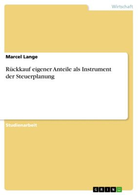 Rückkauf eigener Anteile als Instrument der Steuerplanung, Marcel Lange