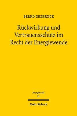 Rückwirkung und Vertrauensschutz im Recht der Energiewende, Bernd Grzeszick