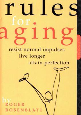 Rules for Aging, Roger Rosenblatt