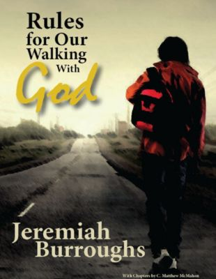 Rules for Our Walking With God, Jeremiah Burroughs, C. Matthew McMahon