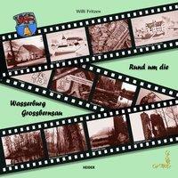 Rund um die Wasserburg Grossbernsau - Willi Fritzen |
