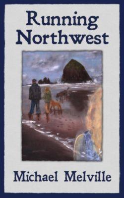 Running Northwest, Michael Melville