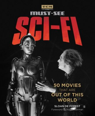 Running Press Adult: Turner Classic Movies: Must-See Sci-fi, Sloan de Forest