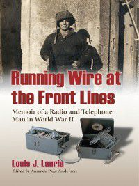 Running Wire at the Front Lines, Louis J. Lauria