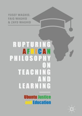 Rupturing African Philosophy on Teaching and Learning, Yusef Waghid, Faiq Waghid, Zayd Waghid