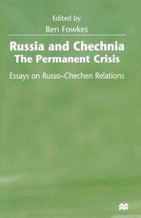 Russia and Chechnia: The Permanent Crisis
