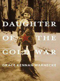 Russian and East European Studies: Daughter of the Cold War, Grace Kennan Warnecke