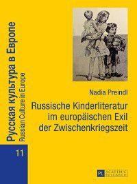 Russian Culture In Europe: Russische Kinderliteratur im europaeischen Exil der Zwischenkriegszeit, Nadia Preindl