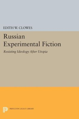 Russian Experimental Fiction, Edith W. Clowes
