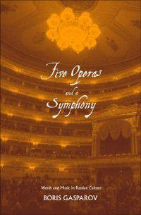 Russian Literature and Thought Series: Five Operas and a Symphony, Boris Gasparov