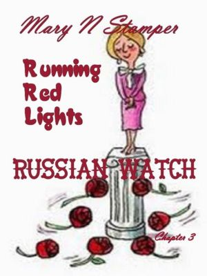Russian Watch: Running Red Lights Chapter 3, Mary N Stamper