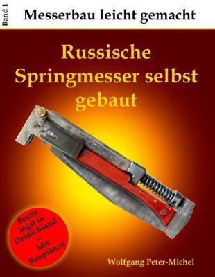 Russische Springmesser selbst gebaut, Wolfgang Peter-Michel