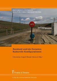 Russland und/als Eurasien: Kulturelle Konfigurationen