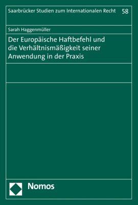 Saarbrücker Studien zum Internationalen Recht: Der Europäische Haftbefehl und die Verhältnismäßigkeit seiner Anwendung in der Praxis, Sarah Haggenmüller