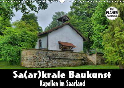 Sa(ar)krale Baukunst - Kapellen im Saarland (Wandkalender 2019 DIN A3 quer), Thomas Bartruff