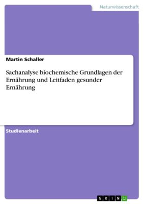 Sachanalyse biochemische Grundlagen der Ernährung und Leitfaden gesunder Ernährung, Martin Schaller