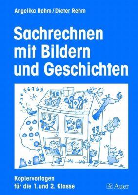 Sachrechnen mit Bildern und Geschichten, Angelika Rehm, Dieter Rehm
