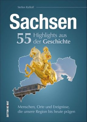 Sachsen. 55 Highlights aus der Geschichte - Steffen Raßloff |