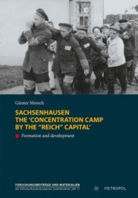 Sachsenhausen. The 'concentration camp by the Reich capital', Günter Morsch