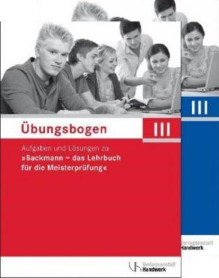 Sackmann, das Lehrbuch für die Meisterprüfung: .III Übungsbogen für die Meisterprüfung Teil III, 2 Bde.