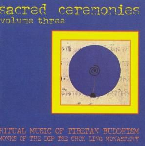 Sacred Ceremonies Vol.3, Monks Of The Dip Tse Chok Ling Monastery