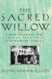 Sacred Willow: Four Generations in the Life of a Vietnamese Family, Duong Van Mai Elliott